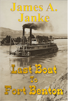 Last Boat to Fort Benton by James A. Janke