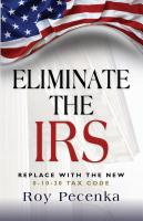 ELIMINATE THE IRS: Replace With The New 0-10-20 Tax Code by Roy Pecenka