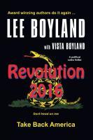 Revolution 2016: Take Back America - A Political Satire Thriller by Lee Boyland with Vista Boyland