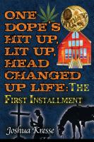 One Dope's Hit Up, Lit Up, Head Changed Up Life: The First Installment by Joshua Kresse