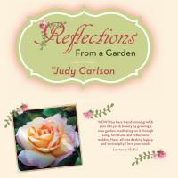 Reflections from a Garden by Judy Carlson