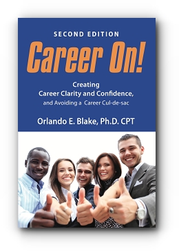 Career On! Creating Career Clarity and Confidence and Avoiding a Career Cul-de-sac - Second Edition by Orlando E. Blake, Ph.D. CPT