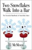 Two Snowflakes Walk Into a Bar: The Essential Handbook of Snowflake Jokes cover