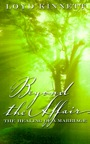 Beyond the Affair: The Healing of a Marriage by Loyd Kinnett