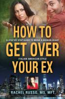 How to Get Over Your Ex: A Step by Step Guide to Mend a Broken Heart-Italian American Style by Rachel Russo