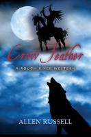 Crow Feather - A Rough River Western by Allen Russell