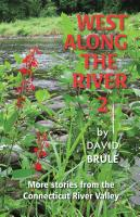 WEST ALONG THE RIVER 2: Stories from the Connecticut River Valley and Elsewhere by David Brule
