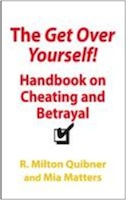 The Get Over Yourself Handbook on Cheating and Betrayal by R. Milton Quibner and Mia Matters