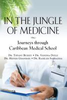 In the Jungle of Medicine: Journeys Through Caribbean Medical School by Dr. Tiffany Bursey, Dr. Vanessa Doyle, Dr. Hedieh Ghanbari and Dr. Raheleh Sarbaziha