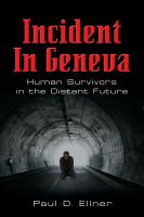 INCIDENT IN GENEVA: Human Survivors in the Distant Future by Paul D. Ellner