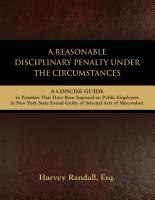 A Reasonable Disciplinary Penalty Under the Circumstances: A Concise Guide to Penalties That Have Been Imposed on Public Employees in New York State by Harvey  Randall and Eric D. Randall