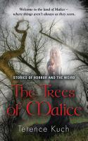 THE TREES OF MALICE: Stories of Horror and the Weird by Terence Kuch