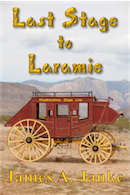 Last Stage to Laramie by James Janke
