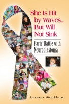 SHE IS HIT BY WAVES...BUT WILL NOT SINK: Paris' Battle with Neuroblastoma by Lauren Strickland