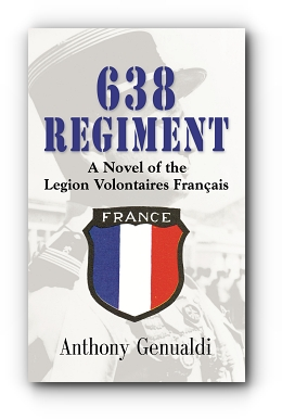 638 Regiment: A Novel of the Legion Volontaires Francais by Anthony Genualdi