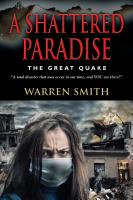 A SHATTERED PARADISE: The Great Quake - A total disaster that may occur in our time, and YOU are there! by Warren Smith