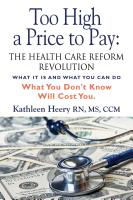 Too High a Price to Pay: The Health Care Reform Revolution - What It Is and What You Can Do by Kathleen Heery, MS RN CCM