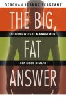 The Big, Fat Answer: Lifelong Weight Management for Good Health by Deborah Jeanne Sergeant