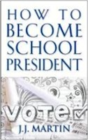 How to Become School President by J.J. Martin