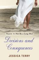Decisions and Consequences by Jessica Terry