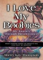 I LOVE MY BOOBIES: My Journey Through Breast Cancer by Sherry Thompson