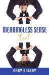 Meaningless Sense Too! by Gary Gazlay