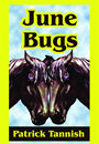 June Bugs by Patrick Tannish