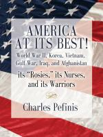 "AMERICA AT ITS BEST! World War II, Korea, Vietnam, Gulf War, Iraq, and Afghanistan its ""Rosies"", its Nurses, and its Warriors by Charles Pefinis"