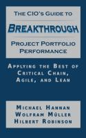 The CIO's Guide to Breakthrough Project Portfolio Management: Applying the Best of Critical Chain, Agile, and Lean by Michael Hannan, Wolfram Muller and Hilbert Robinson