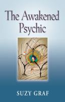 The Awakened Psychic:  Using Crystal Grids, Reiki & Spirit Guides to Develop Animal Communication, Mediumship & Self Healing cover