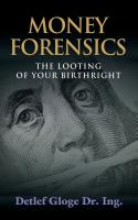 Money Forensics: The Looting of Your Birthright by Detlef Gloge