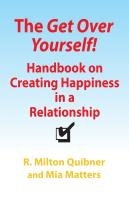 The Get Over Yourself! Handbook on Creating Happiness in a Relationship by R. Milton Quibner and Mia Matters RN