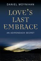 LOVE'S LAST EMBRACE: An Adirondack Secret by Daniel Moynihan