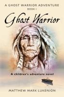 GHOST WARRIOR: A Ghost Warrior Adventure - Book I cover