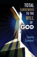 TOTAL SURRENDER TO THE WILL OF GOD by Samia Zumout