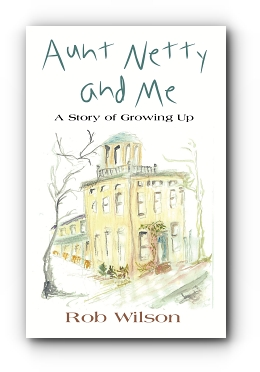 Aunt Netty and Me by Robert G. Wilson