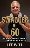 Swagger at 60:  Use the Tools of Mental Toughness to Serve and Succeed at Any Age cover