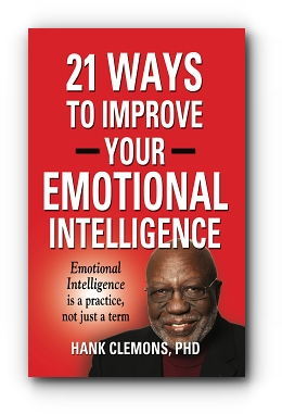 21 Ways to Improve Your Emotional Intelligence - A Practical Approach by Hank Clemons