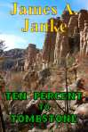 Ten Percent to Tombstone by James A. Janke