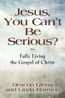 JESUS, YOU CAN'T BE SERIOUS! Fully Living the Gospel of Christ by Glenn and Linda Harmon