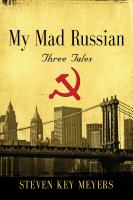 My Mad Russian: Three Tales by Steven Key Meyers