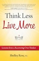 Think Less, Live More. Lessons from a Recovering Over-Thinker by Shelley Row