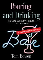 POURING AND DRINKING: My Life on Both Sides of the Bar - A Bartender's Memoir cover