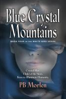 Blue Crystal Mountains - Book Four in the White Bird Series by PB Morlen
