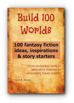 BUILD 100 WORLDS: 100 Fantasy Fiction Writing Ideas, Inspirations and Story Starters cover