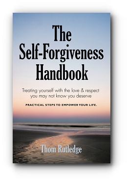 THE SELF-FORGIVENESS HANDBOOK by Thom Rutledge