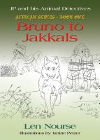 JP and His Animal Detectives - African Series - Book One - Bruno to Jakkals by Len Nourse