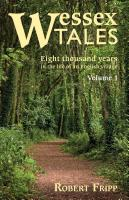 WESSEX TALES: Eight Thousand Years in the Life of an English Village - Volume 1 of 2 by Robert Fripp