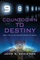 COUNTDOWN TO DESTINY: Book Two in the Genesis Directive Series by John G. Schieman