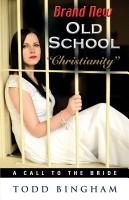"""Brand New Old School """"Christianity"""" - A Call to the Bride by Todd Bingham"""